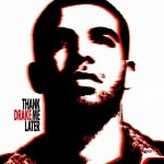 Thank Me Later: Drake's Album Cover And Tracklisting