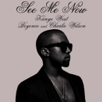 """New Music: Kanye West """"See Me Now"""" Ft Beyonce & Charlie Wilson"""