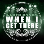 """New Music: Lloyd Banks """"When I Get There"""""""