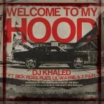 "New Music: DJ Khaled Ft. Rick Ross, Plies, Lil Wayne & T-Pain ""Welcome To My Hood"""