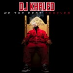 """We The Best Forever: DJ Khaled Official Album Tracklist, Plus """"I'm On One"""" Video Premiere"""