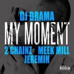 """New Music: DJ Drama Ft. 2 Chainz, Meek Mill & Jeremih """"My Moment"""""""