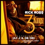 """New Music: Rick Ross Ft. Dr. Dre & Jay-Z """"3 Kings"""""""