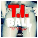 "New Music: T.I. Ft. Lil Wayne ""Ball"""