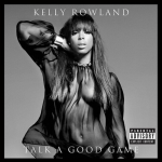 Kelly Rowland Get Assists From Beyoncé & Michelle, The-Dream, Wiz Khalifa & Pusha T On 'Talk A Good Game'