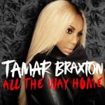 """New Music: Tamar Braxton """"All The Way Home,"""" 'Love & War' Arrives September 3"""